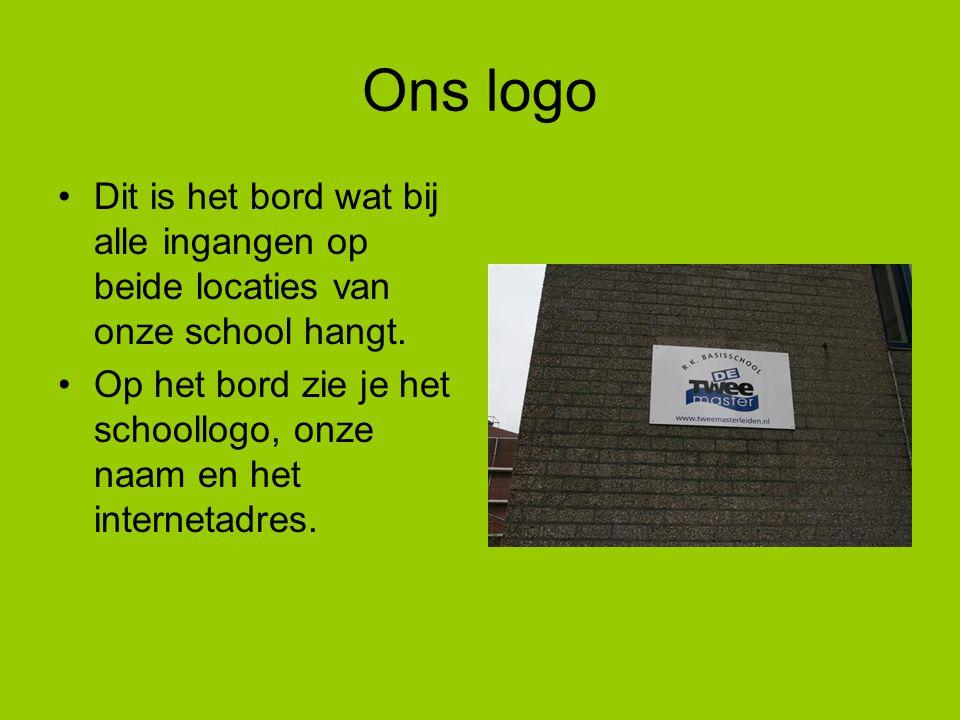 Ons logo Dit is het bord wat bij alle ingangen op beide locaties van onze school hangt.