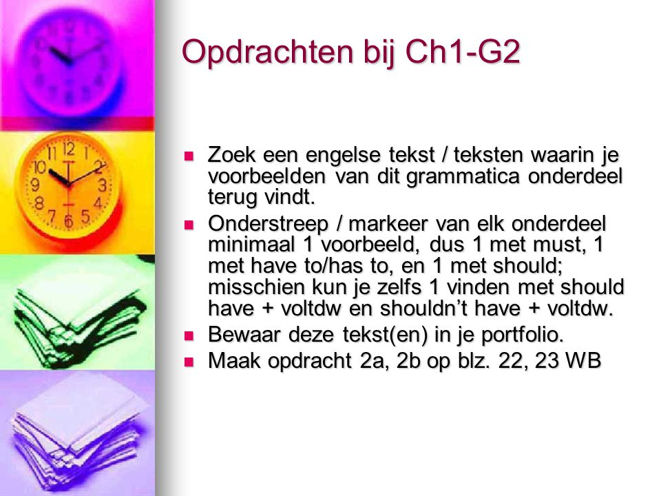Opdrachten bij Ch1-G2 Zoek een engelse tekst / teksten waarin je voorbeelden van dit grammatica onderdeel terug vindt.