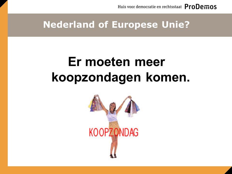 Nederland of Europese Unie Er moeten meer koopzondagen komen.