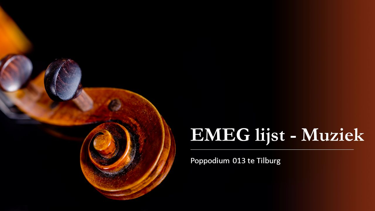 EMEG lijst - Muziek Poppodium 013 te Tilburg