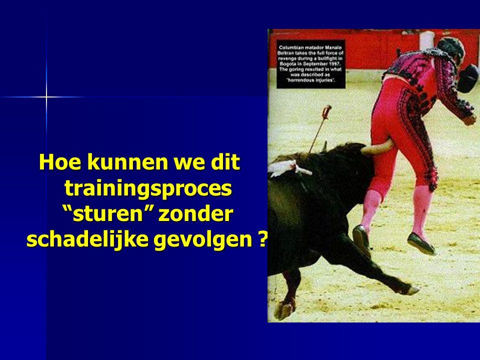 Hoe kunnen we dit trainingsproces sturen zonder schadelijke gevolgen
