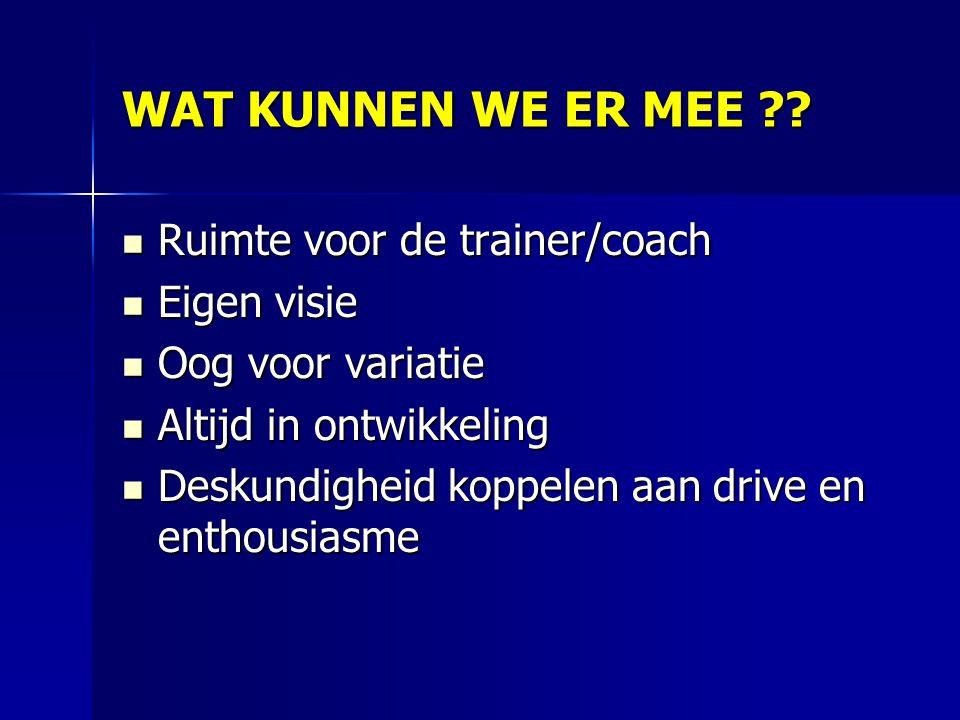WAT KUNNEN WE ER MEE Ruimte voor de trainer/coach Eigen visie