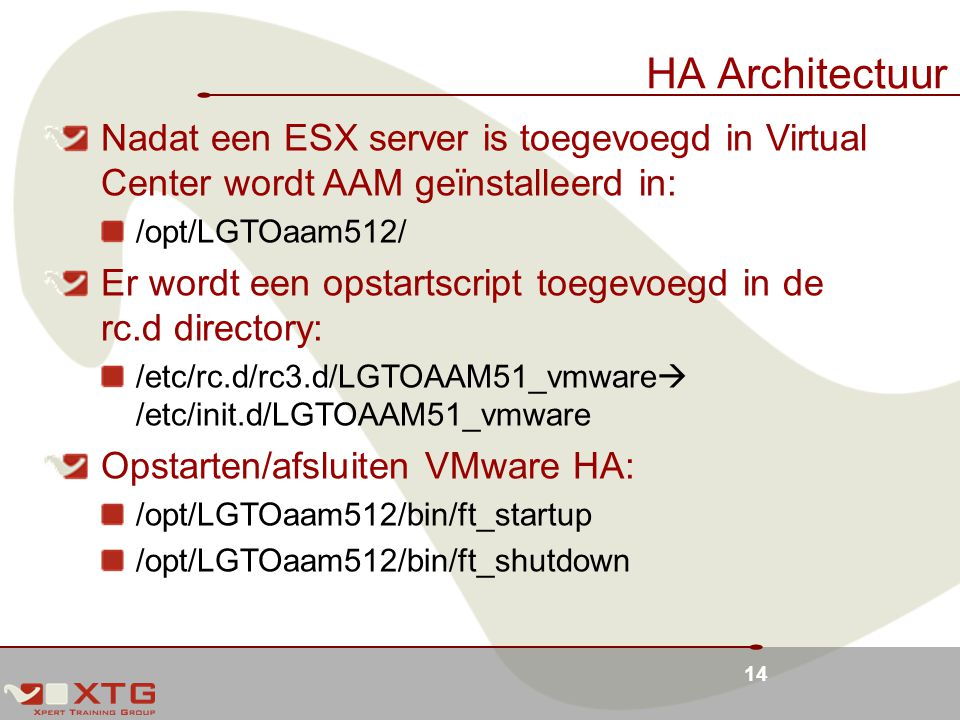 HA Architectuur Nadat een ESX server is toegevoegd in Virtual Center wordt AAM geïnstalleerd in: /opt/LGTOaam512/