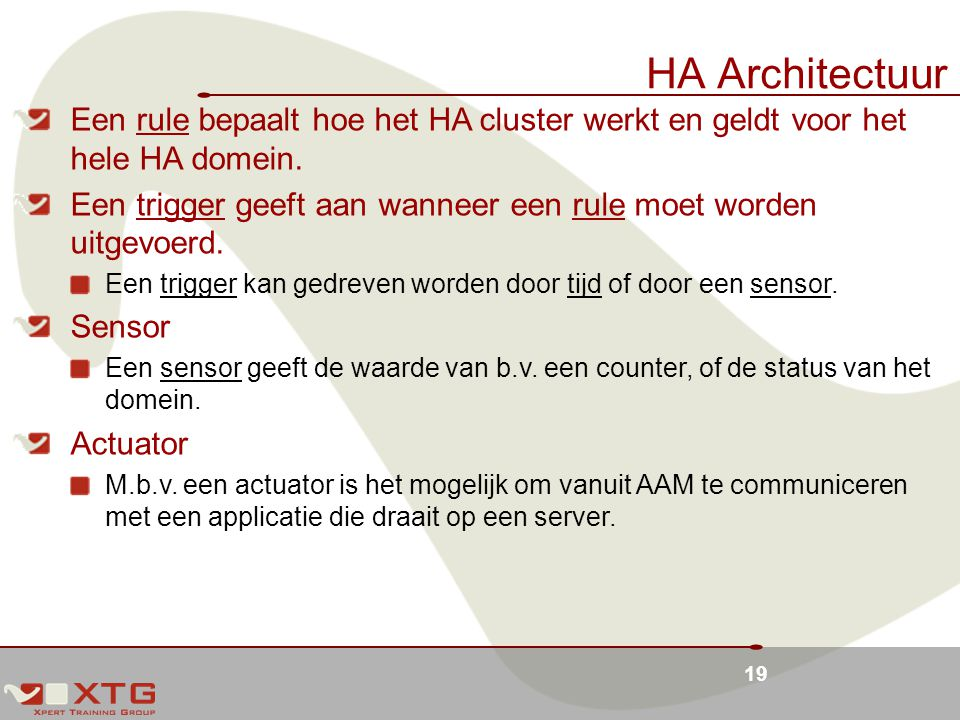 HA Architectuur Een rule bepaalt hoe het HA cluster werkt en geldt voor het hele HA domein.