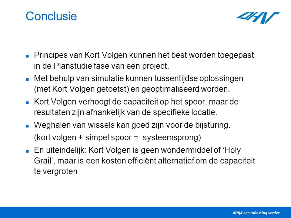 Conclusie Principes van Kort Volgen kunnen het best worden toegepast in de Planstudie fase van een project.