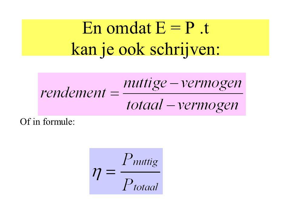 En omdat E = P .t kan je ook schrijven: