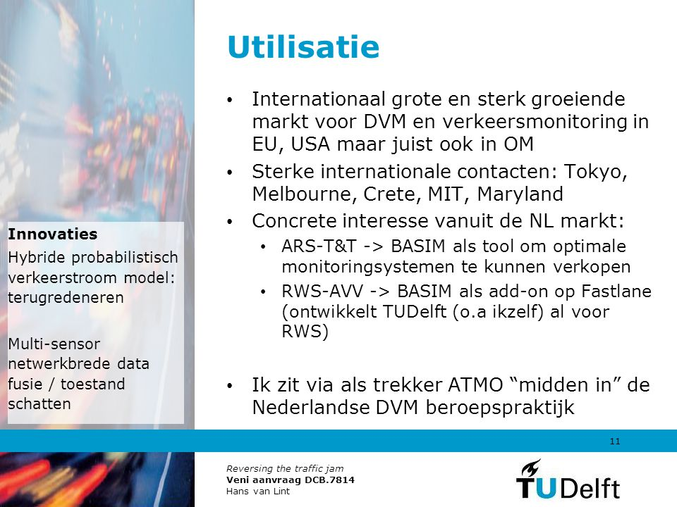 Utilisatie Internationaal grote en sterk groeiende markt voor DVM en verkeersmonitoring in EU, USA maar juist ook in OM.