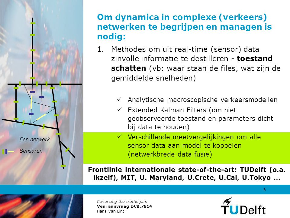 Om dynamica in complexe (verkeers) netwerken te begrijpen en managen is nodig: