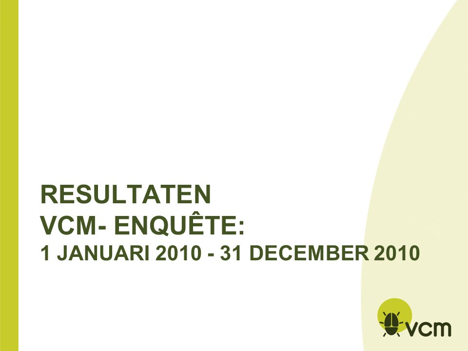 RESULTATEN VCM- ENQUÊTE: 1 JANUARI DECEMBER 2010