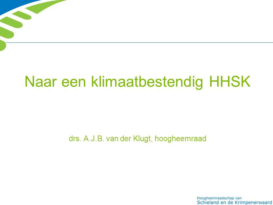 Naar een klimaatbestendig HHSK drs. A.J.B. van der Klugt, hoogheemraad