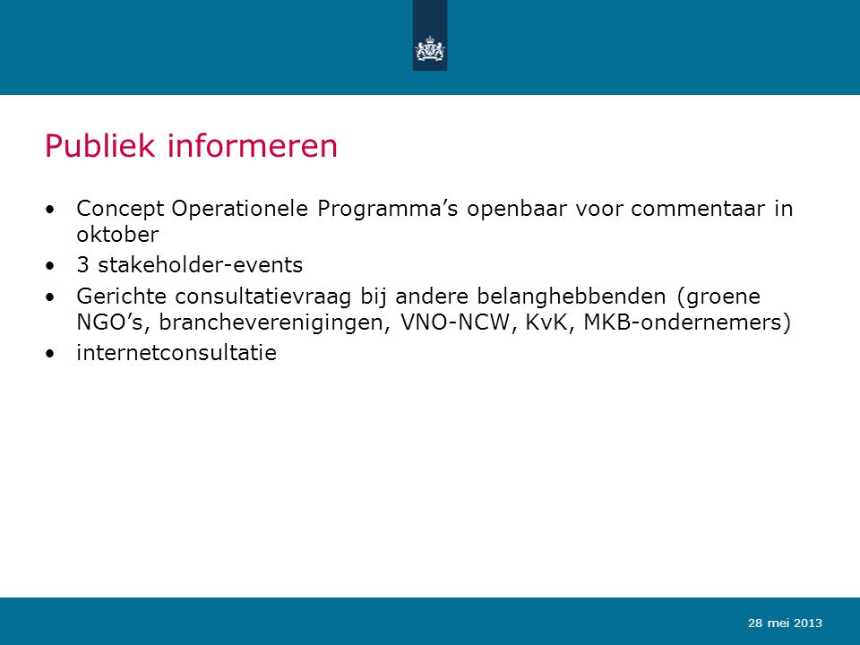 Publiek informeren Concept Operationele Programma's openbaar voor commentaar in oktober. 3 stakeholder-events.