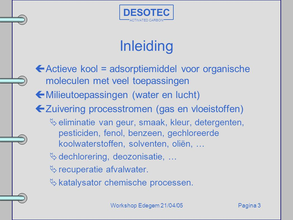 DESOTEC ACTIVATED CARBON. Inleiding. Actieve kool = adsorptiemiddel voor organische moleculen met veel toepassingen.