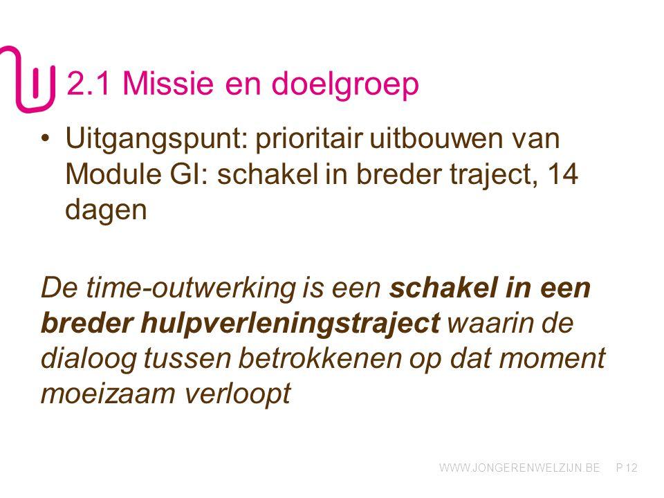2.1 Missie en doelgroep Uitgangspunt: prioritair uitbouwen van Module GI: schakel in breder traject, 14 dagen.