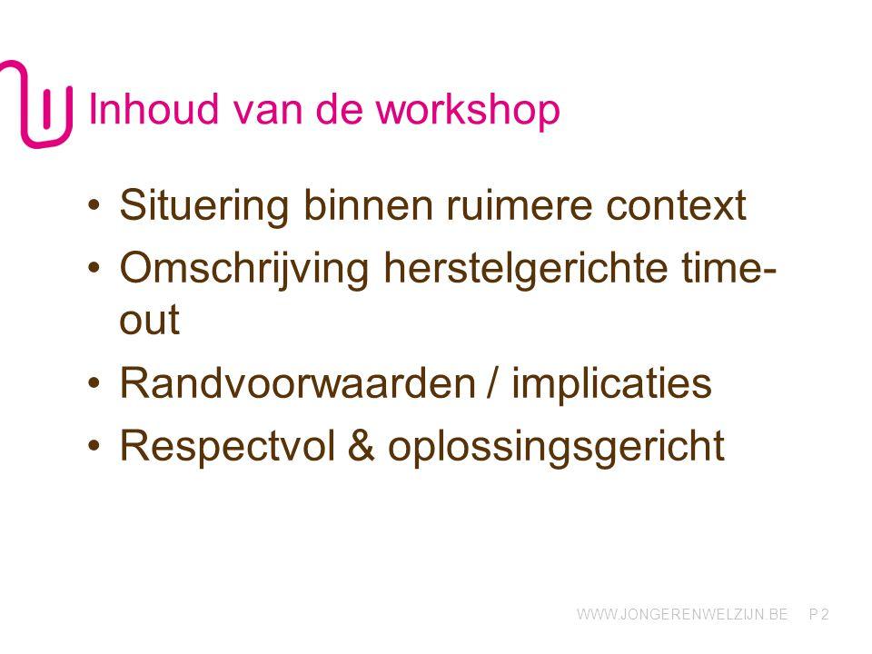 Inhoud van de workshop Situering binnen ruimere context. Omschrijving herstelgerichte time-out. Randvoorwaarden / implicaties.