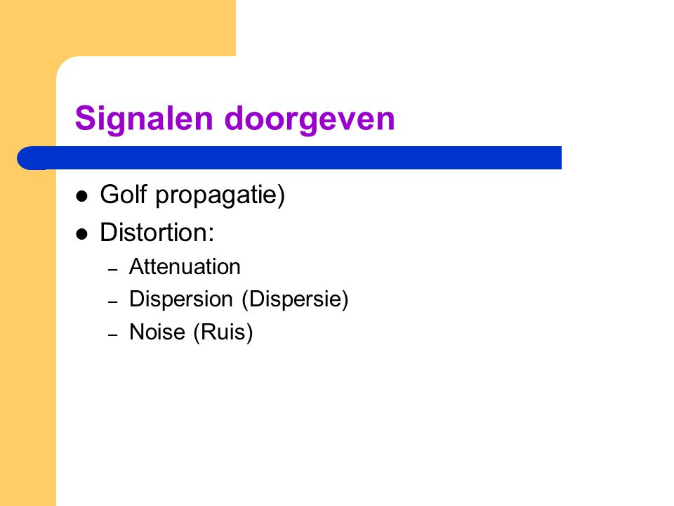 Signalen doorgeven Golf propagatie) Distortion: Attenuation