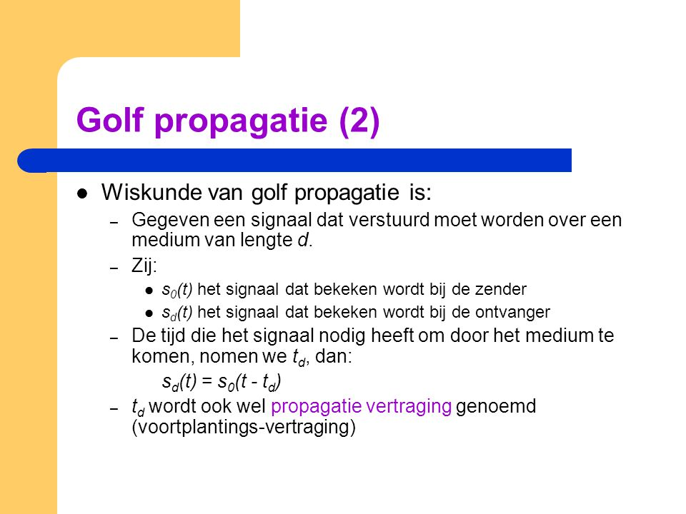 Golf propagatie (2) Wiskunde van golf propagatie is: