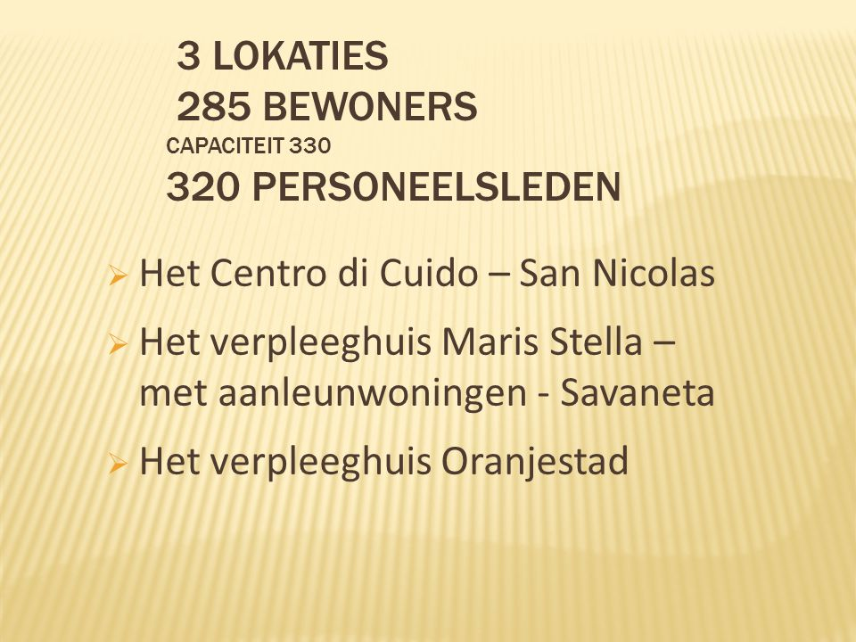 3 lokaties 285 bewoners Capaciteit 330 320 personeelsleden