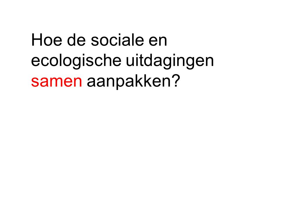 Hoe de sociale en ecologische uitdagingen samen aanpakken