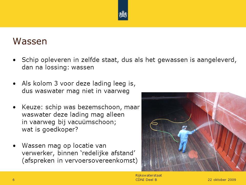 Wassen Schip opleveren in zelfde staat, dus als het gewassen is aangeleverd, dan na lossing: wassen.