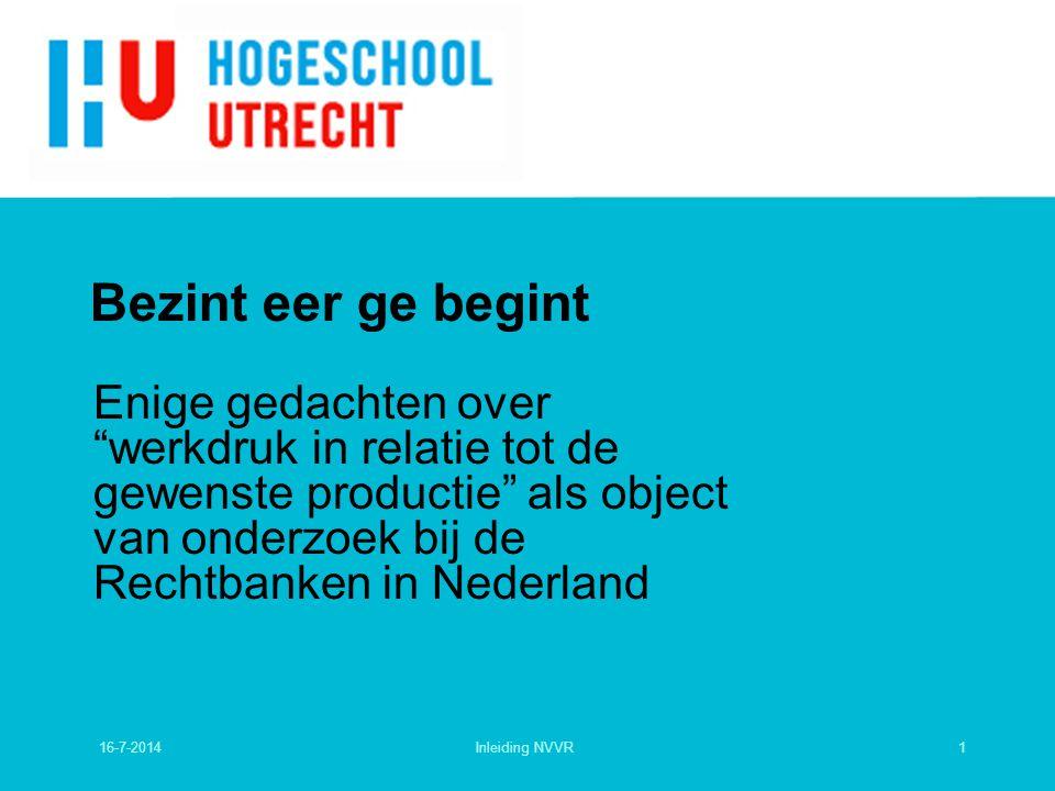 Bezint eer ge begint Enige gedachten over werkdruk in relatie tot de gewenste productie als object van onderzoek bij de Rechtbanken in Nederland.