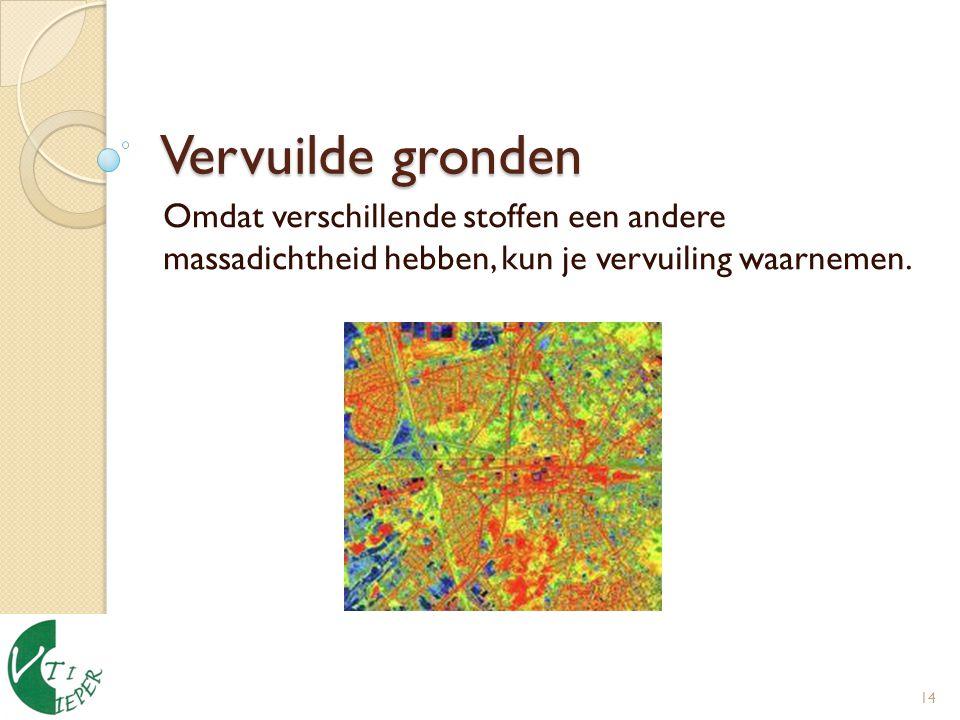 Vervuilde gronden Omdat verschillende stoffen een andere massadichtheid hebben, kun je vervuiling waarnemen.
