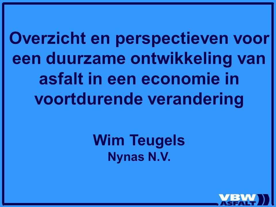 Overzicht en perspectieven voor een duurzame ontwikkeling van asfalt in een economie in voortdurende verandering Wim Teugels Nynas N.V.
