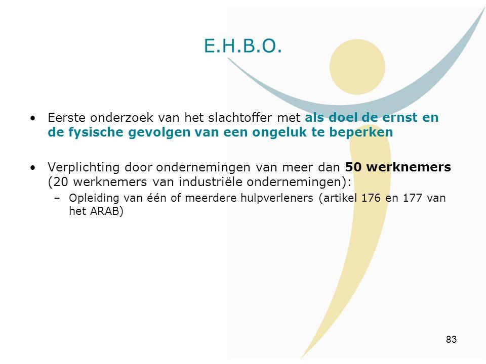 E.H.B.O. Eerste onderzoek van het slachtoffer met als doel de ernst en de fysische gevolgen van een ongeluk te beperken.