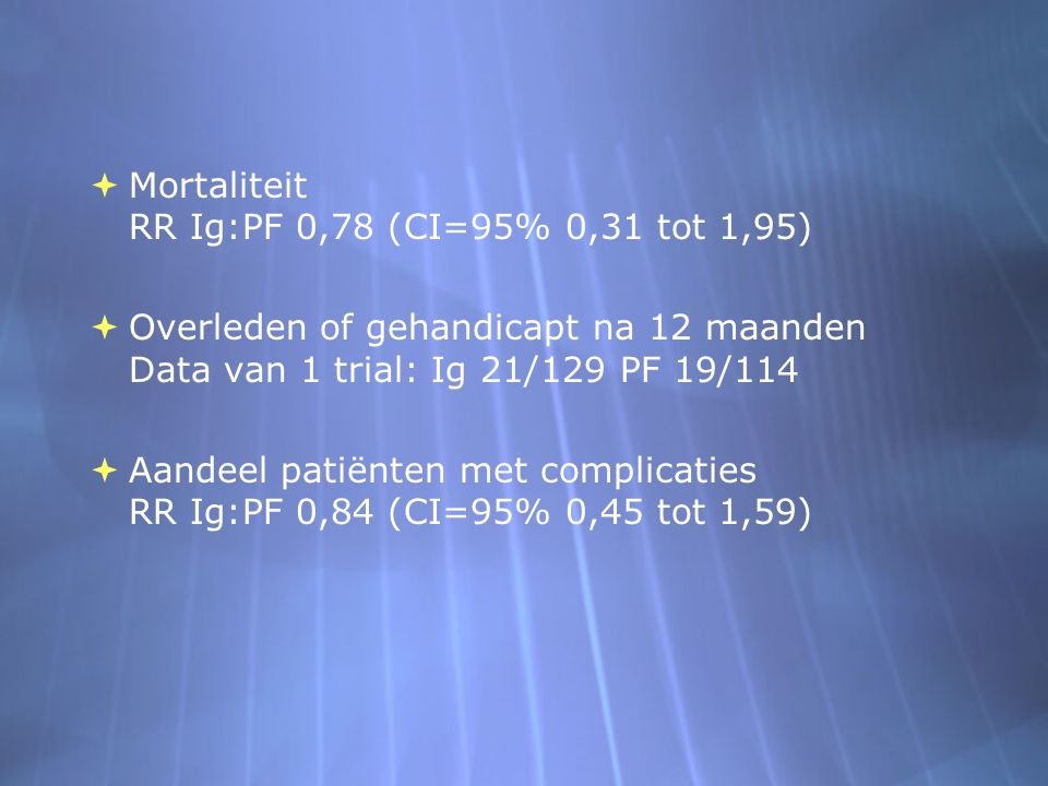 Mortaliteit RR Ig:PF 0,78 (CI=95% 0,31 tot 1,95)