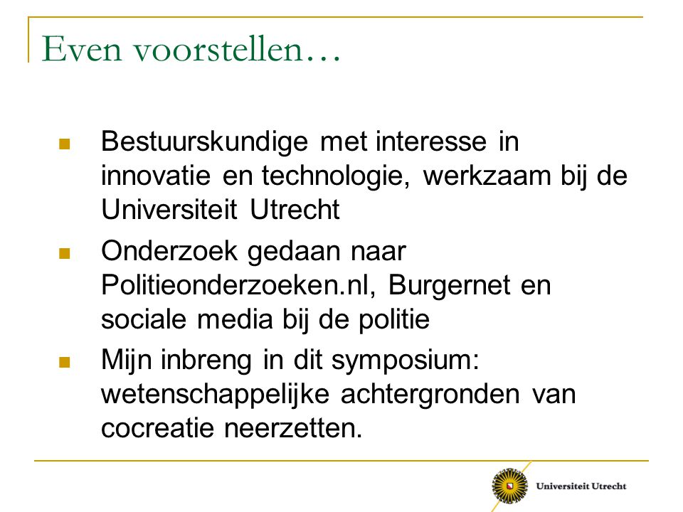 Even voorstellen… Bestuurskundige met interesse in innovatie en technologie, werkzaam bij de Universiteit Utrecht.