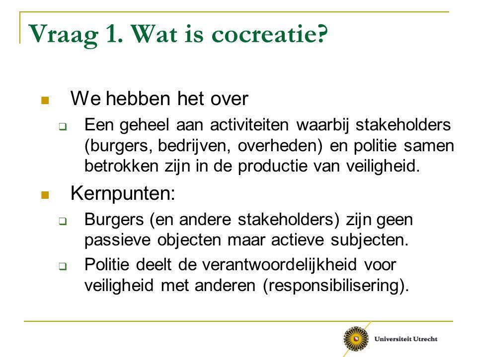 Vraag 1. Wat is cocreatie We hebben het over Kernpunten: