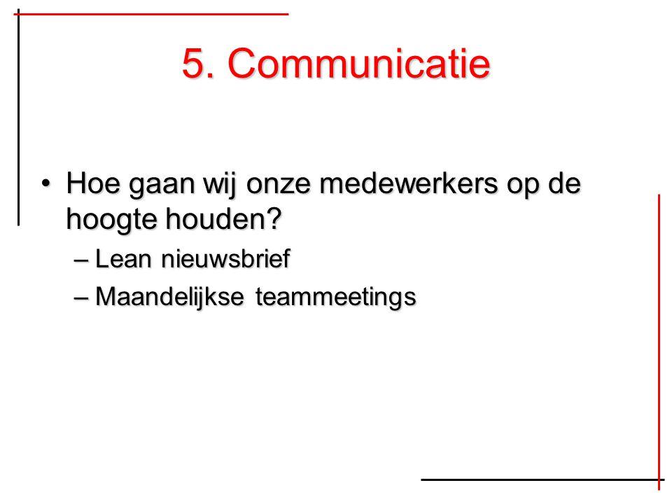 5. Communicatie Hoe gaan wij onze medewerkers op de hoogte houden