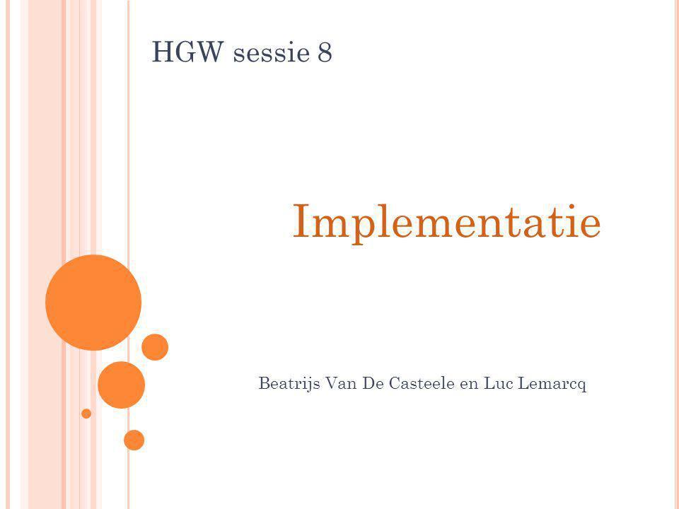 HGW sessie 8 Implementatie Beatrijs Van De Casteele en Luc Lemarcq