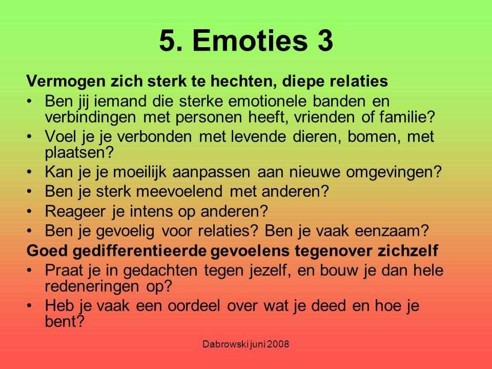 5. Emoties 3 Vermogen zich sterk te hechten, diepe relaties