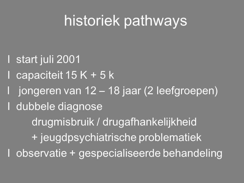 historiek pathways I start juli 2001 I capaciteit 15 K + 5 k