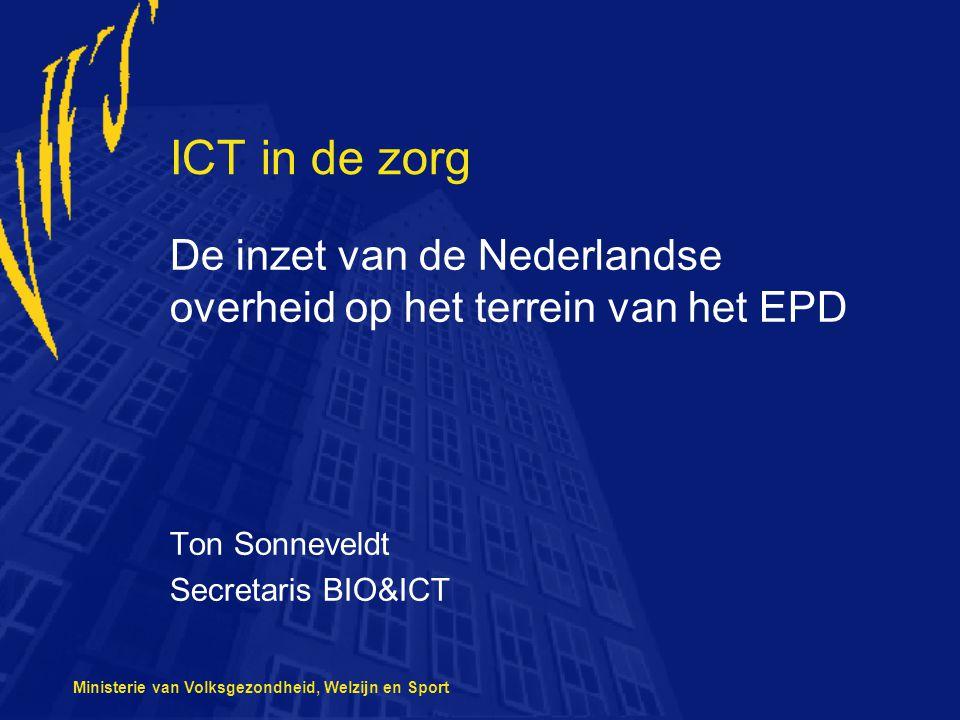 ICT in de zorg De inzet van de Nederlandse overheid op het terrein van het EPD. Ton Sonneveldt. Secretaris BIO&ICT.