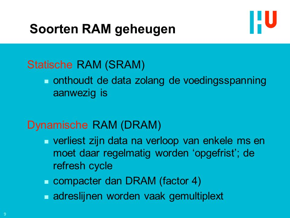 Soorten RAM geheugen Statische RAM (SRAM) Dynamische RAM (DRAM)