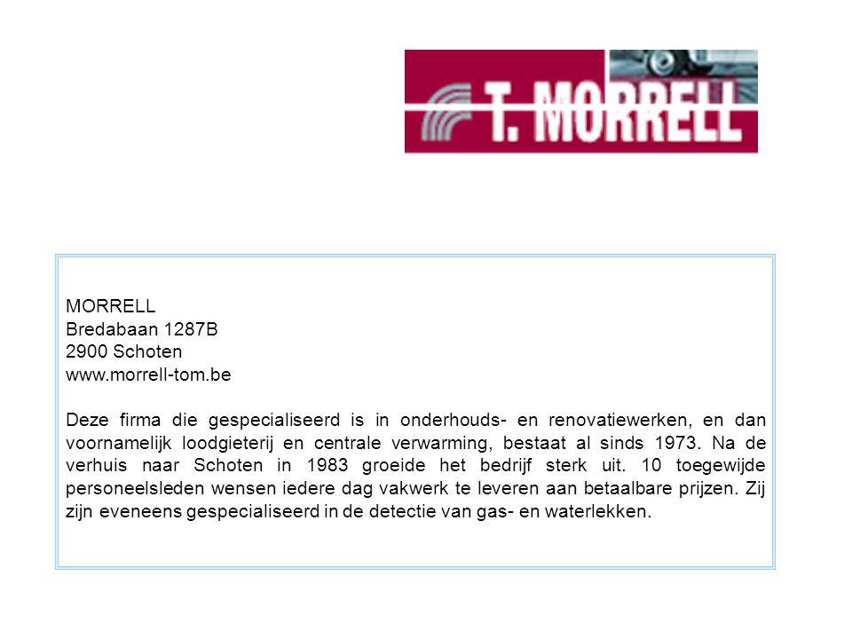 MORRELL Bredabaan 1287B. 2900 Schoten. www.morrell-tom.be.