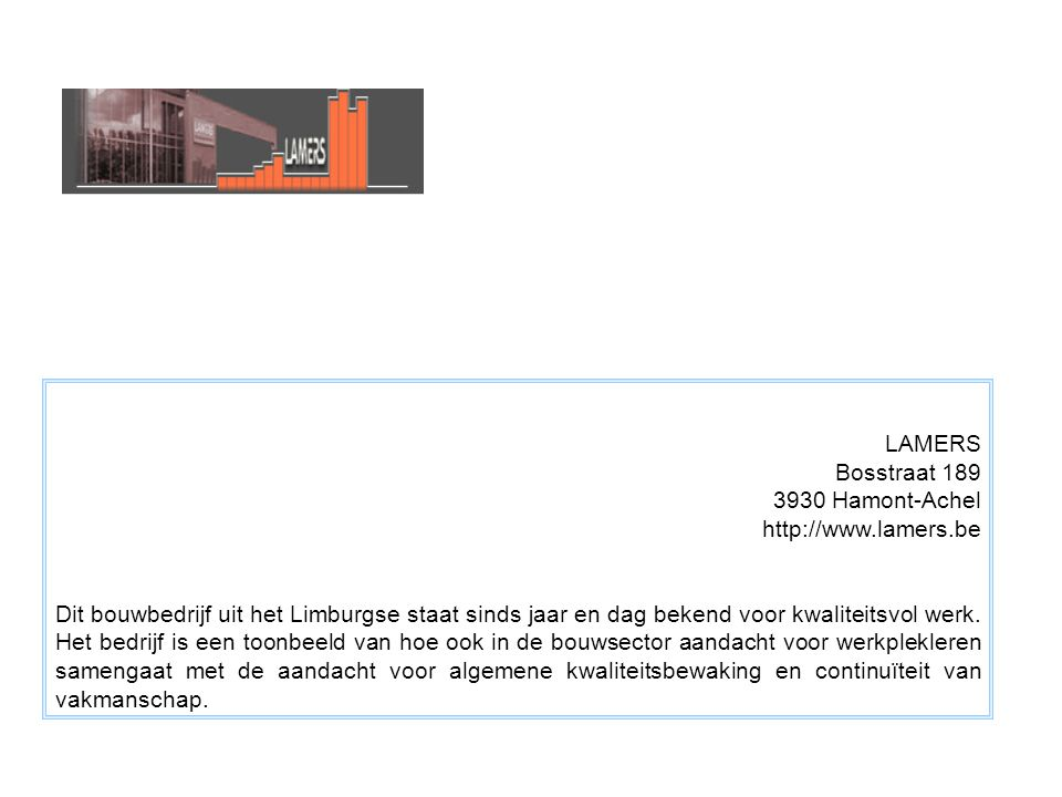 LAMERS Bosstraat 189. 3930 Hamont-Achel. http://www.lamers.be.