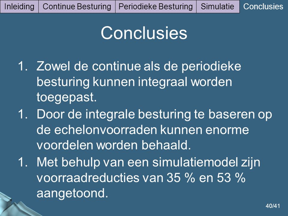 Inleiding Continue Besturing. Periodieke Besturing. Simulatie. Conclusies. Conclusies.