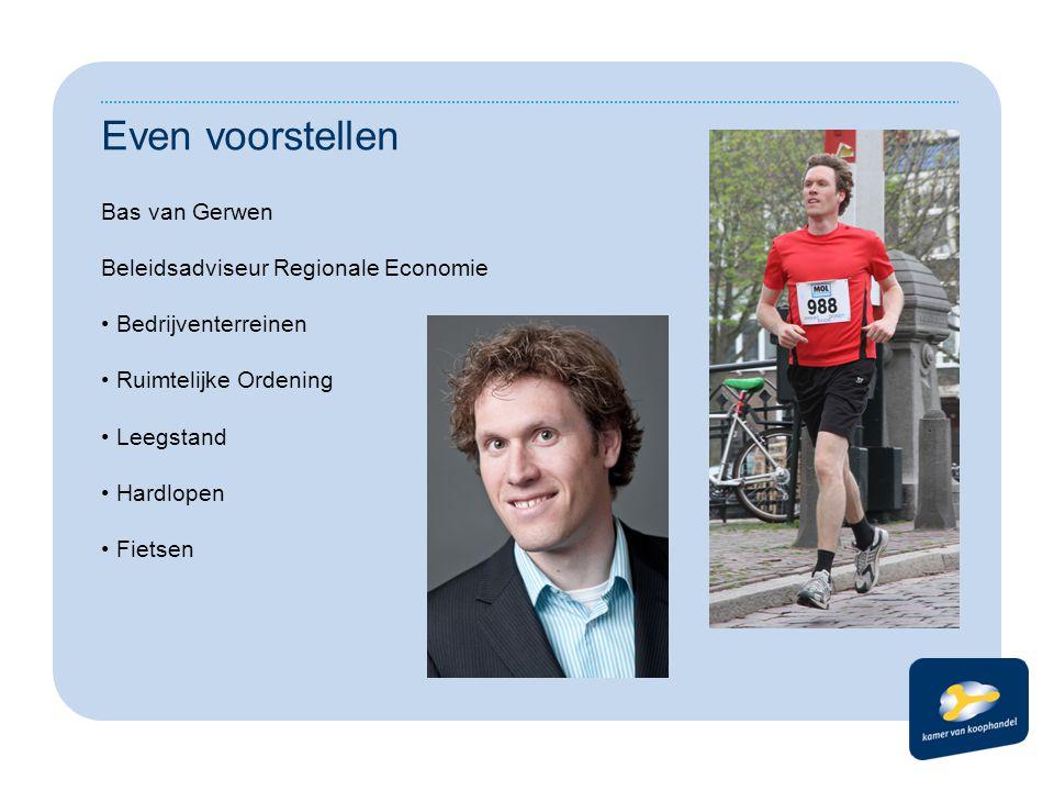 Even voorstellen Bas van Gerwen Beleidsadviseur Regionale Economie