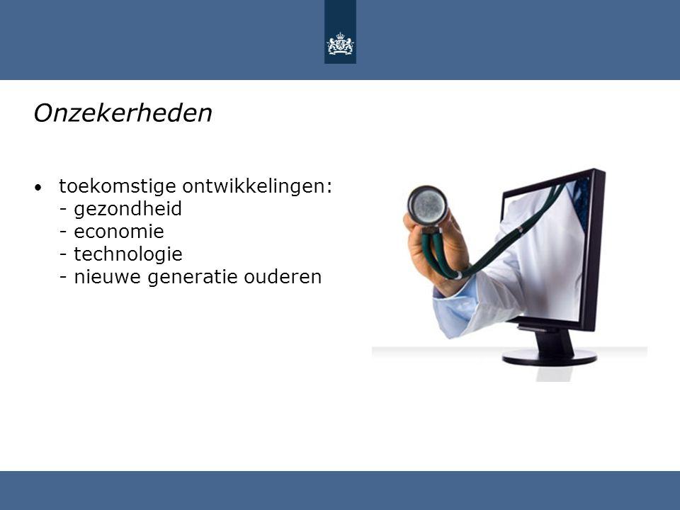 Onzekerheden toekomstige ontwikkelingen: - gezondheid - economie - technologie - nieuwe generatie ouderen.