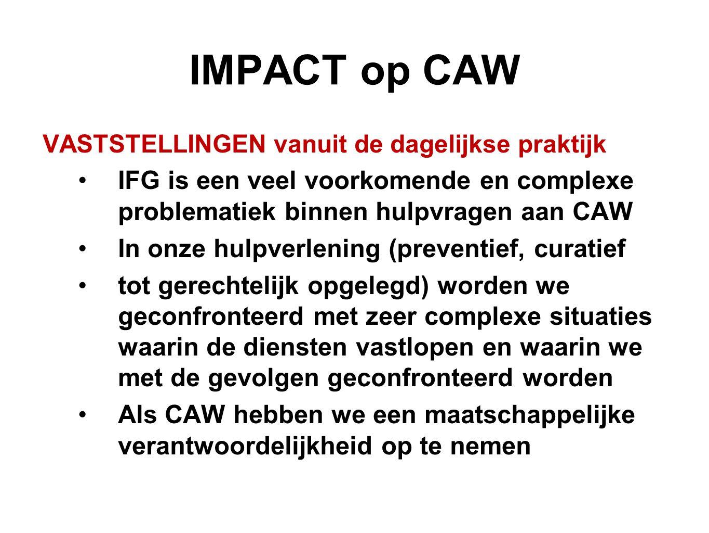 IMPACT op CAW VASTSTELLINGEN vanuit de dagelijkse praktijk. IFG is een veel voorkomende en complexe problematiek binnen hulpvragen aan CAW.