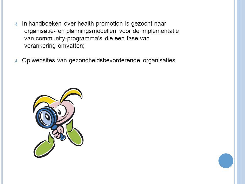 3. In handboeken over health promotion is gezocht naar organisatie- en planningsmodellen voor de implementatie van community-programma's die een fase van verankering omvatten;