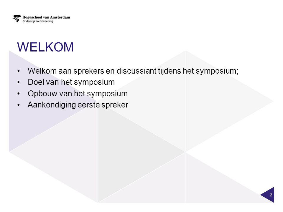 Welkom Welkom aan sprekers en discussiant tijdens het symposium;