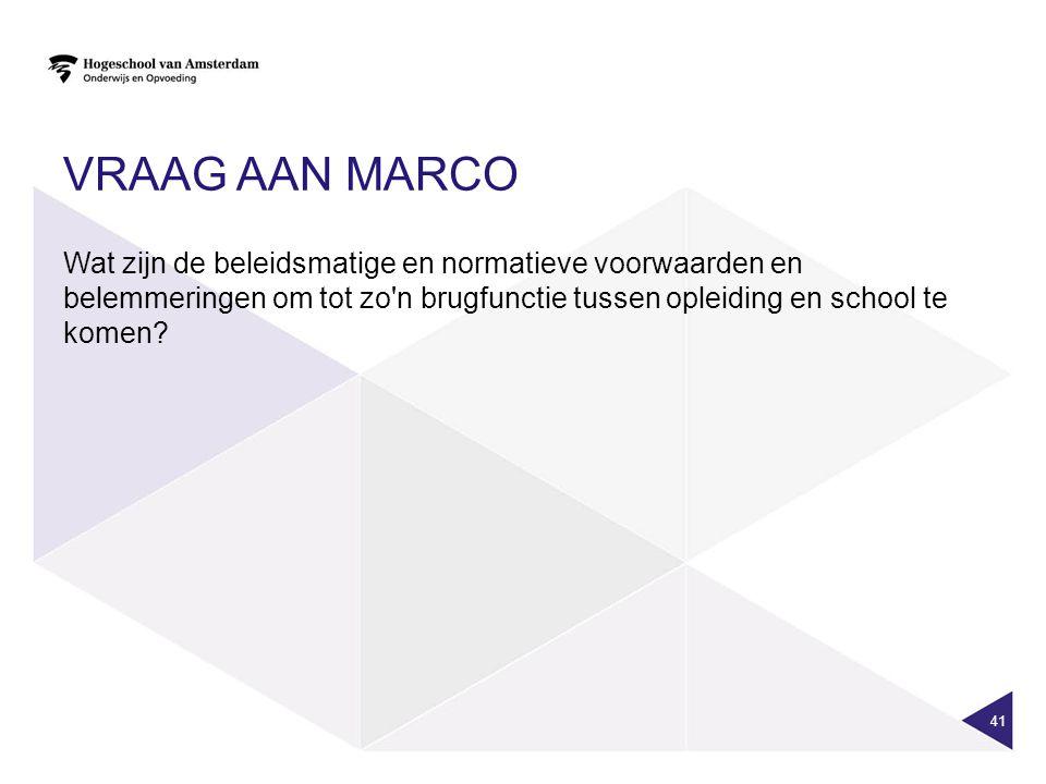 Vraag aan Marco Wat zijn de beleidsmatige en normatieve voorwaarden en belemmeringen om tot zo n brugfunctie tussen opleiding en school te komen
