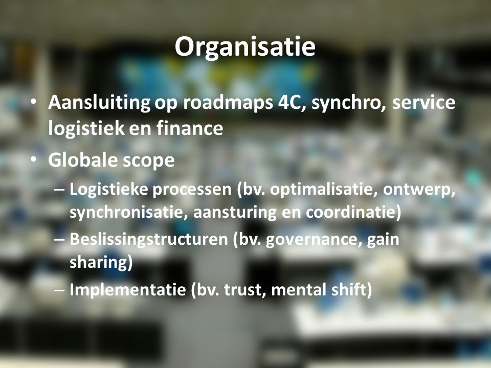 Organisatie Aansluiting op roadmaps 4C, synchro, service logistiek en finance. Globale scope.