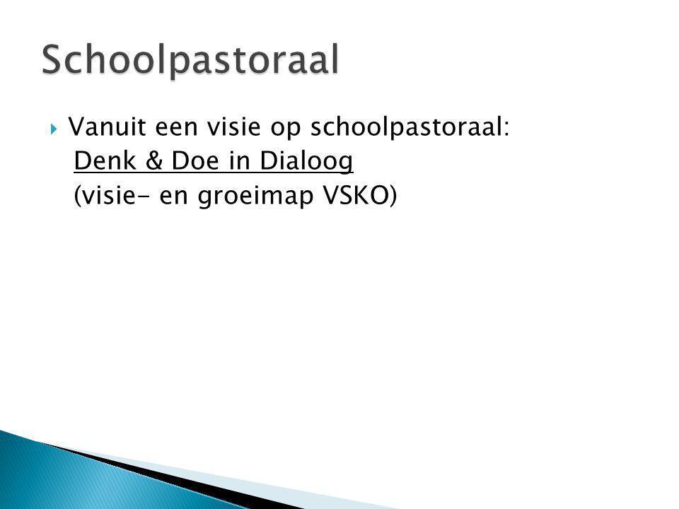 Schoolpastoraal Vanuit een visie op schoolpastoraal: