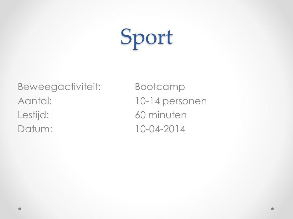 Sport Beweegactiviteit: Bootcamp Aantal: 10-14 personen Lestijd: 60 minuten Datum: 10-04-2014