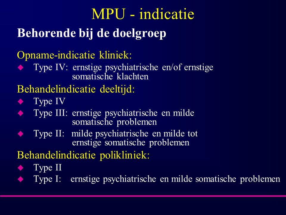 MPU - indicatie Behorende bij de doelgroep Opname-indicatie kliniek: