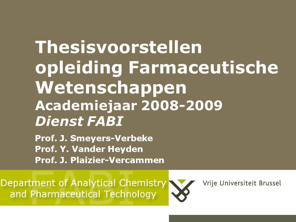 Thesisvoorstellen opleiding Farmaceutische Wetenschappen Academiejaar 2008-2009 Dienst FABI